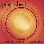 Pumpshed Whispers Through A Megaphone
