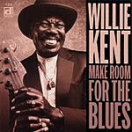Willie Kent Make Room For The Blues