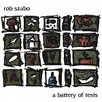 Rob Szabo A Battery Of Tests
