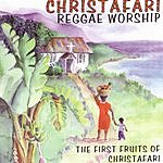 Christafari Reggae Worship: The First Fruits Of Christafari