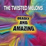 The Twisted Melons Deadly And Amazing