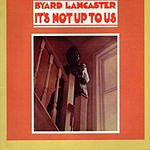 Byard Lancaster It's Not Up To Us