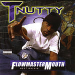 T-Nutty Flowmaster Mouth (Parental Advisory)
