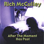 Rich McCulley After The Moment Has Past