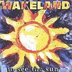 Wakeland To See The Sun