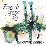 Howard Wooden Friends Gone By