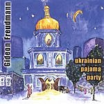 Gideon Freudmann Ukrainian Pajama Party