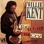 Willie Kent Too Hurt To Cry