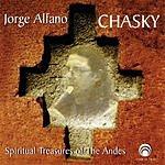 Jorge Alfano Chasky: Spiritual Treasures Of The Andes