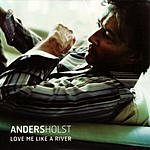 Anders Holst Love Me Like A River