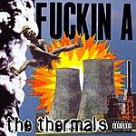 The Thermals Fuckin A (Parental Advisory)