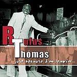 Rufus Thomas Just Because I'm Leavin'...