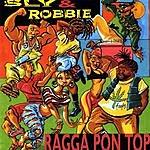 Sly & Robbie Ragga Pon Top
