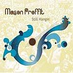 Mason Proffit Still Hangin'