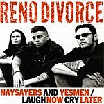 Reno Divorce Naysayers And Yesmen/Laugh Now Cry Later