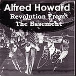 Alfred Howard Revolution From The Basement