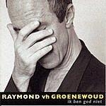 Raymond Van Het Groenewoud Ik Ben God Niet
