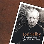 Joe Selby I Wonder What God Will Do Today?