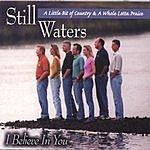 Still Waters I Believe In You
