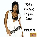 Felon Take Control Of Your Love (Single)
