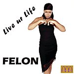 Felon Live Ur Life (Single)