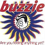 Buzzie Are You Feeling Anything Yet?