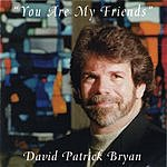 David Patrick Bryan You Are My Friends