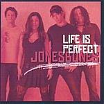 Jonesbones Life Is Perfect