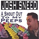 Josh Sneed A Shout Out To My Peeps