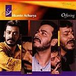 Srikanto Acharya Offering - Bhajans: Devotional Songs