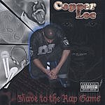 Copper Loc Slave To The Rap Game (Parental Advisory)