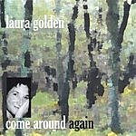 Laura Golden Come Around Again
