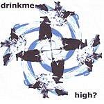 Drinkme High?