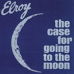 Elroy The Case For Going To The Moon