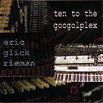 Eric Glick Rieman Ten To The Googolplex