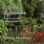 Steven Halpern Effortless Relaxation: Beautiful Music Plus Subliminal Suggestions