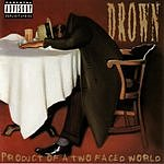 Drown Product Of A Two Faced World (Parental Advisory)
