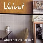Velvet Where Are The People?