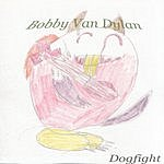 Bobby Van Dylan Dogfight