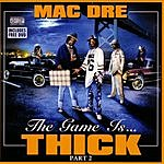 Mac Dre The Game Is...Thick - Part 2 (Parental Advisory)