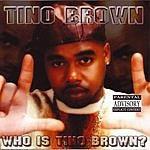 Tino Brown Who Is Tino Brown? (Parental Advisory)