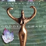 Shawna Carol Goddess Chant: Sacred Pleasure