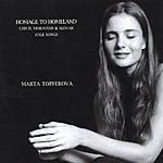 Marta Topferova Homage To Homeland: Czech, Moravian & Slovak Folk Songs