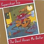 Superchief Trio The Devil Knows Me Better