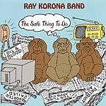 Ray Korona Band The Safe Thing To Do