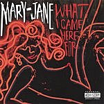 Mary Jane What I Came Here For
