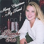 Blanche Tate Merry Christmas My Friend