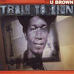 U Brown Train To Zion
