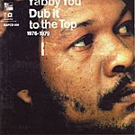 Yabby You Dub It To The Top