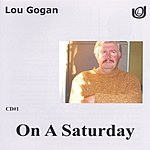 Lou Gogan On A Saturday